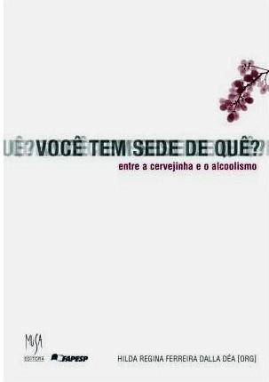 Você tem sede de quê? – Entre a cervejinha e o alcoolismo, livro de Hilda Regina Ferreira Dalla Déa (Org.)